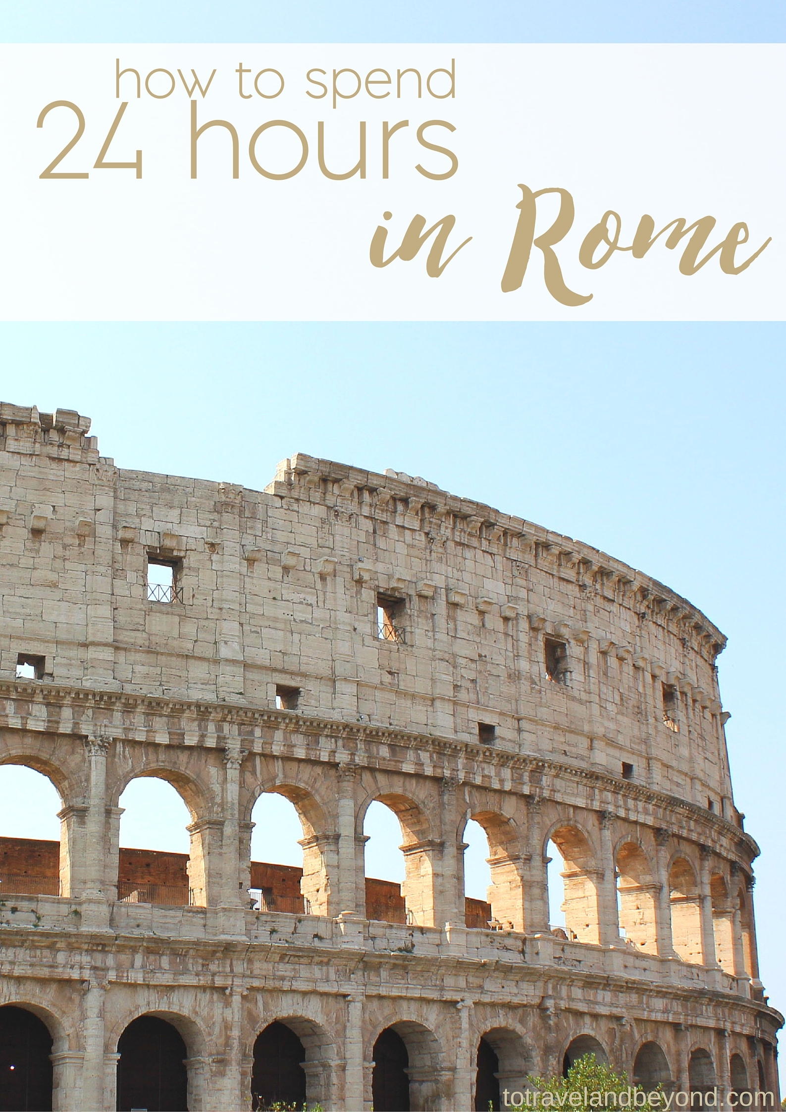 To Travel & Beyond   20 Hours In Rome, Italy   To Travel & Beyond