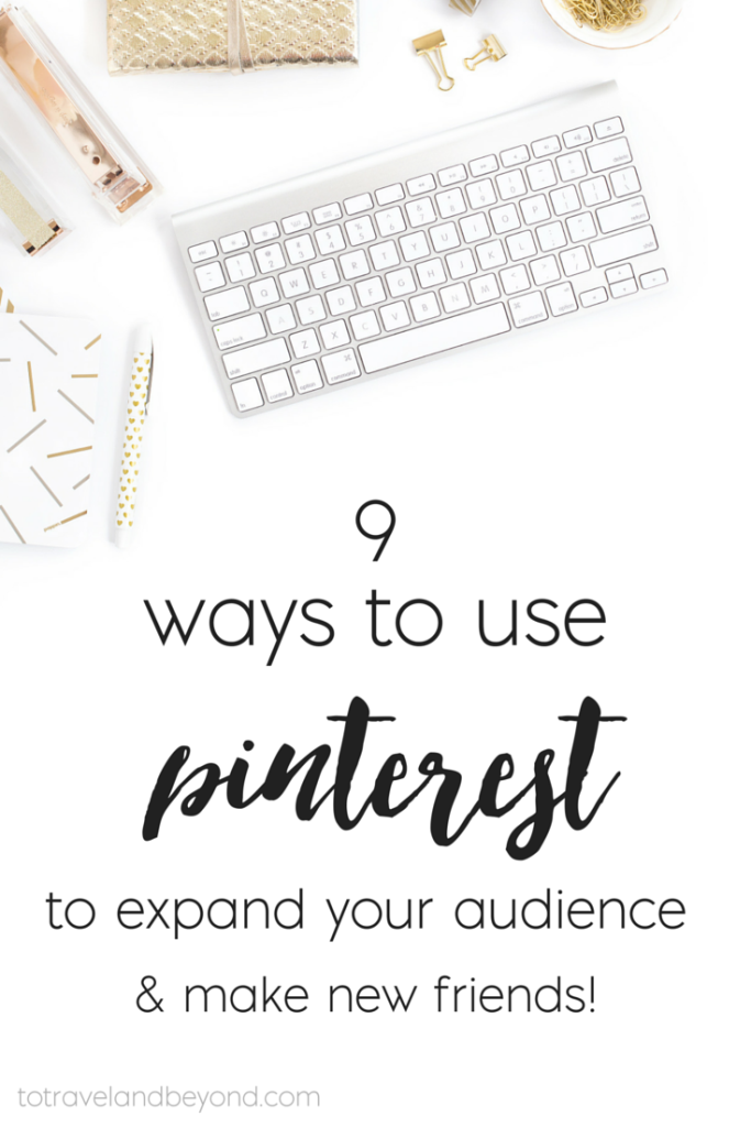 9 Ways to Use Pi9 Ways to Use Pinterest To Grow Your Blog and Audiencenterest To Expand Your Audience