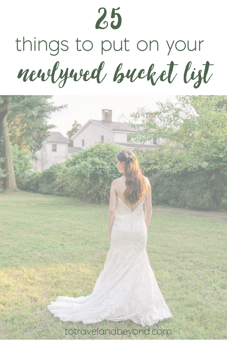 To Travel Beyond 25 Ideas For Your Newlywed Bucket List To Travel Beyond